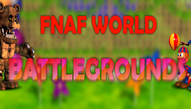 FNaF World: Battlegrounds